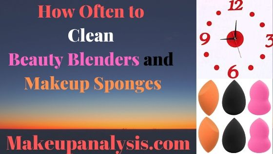 how often to clean beauty blenders and makeup sponges