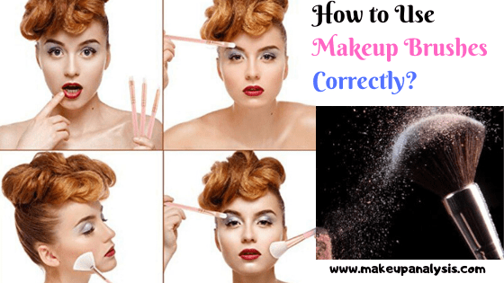 How to Use Makeup Brushes Correctly ?