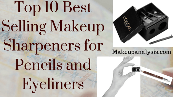 TOP 10 BEST SELLING MAKEUP SHARPENERS FOR PENCILS AND EYELINERS